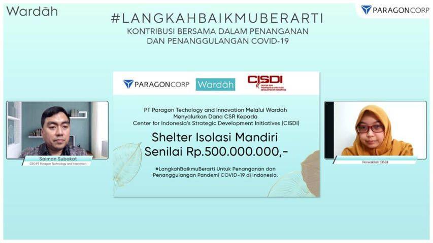 PT Paragon Technology and Innovation (PTI) melalui Wardah menyalurkan dana CSR kepada Center for Indonesia's Strategic Development Initiatives (CISDI) shelter isolasi mandiri senilai Rp500.000.000.